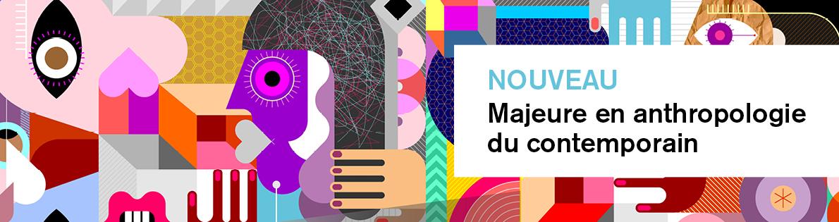Nouveau programme - Majeure en anthropologie du contemporain
